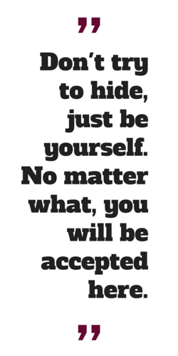 """""""Don't try to hide, just be yourself. No matter what, you will be accepted here."""""""
