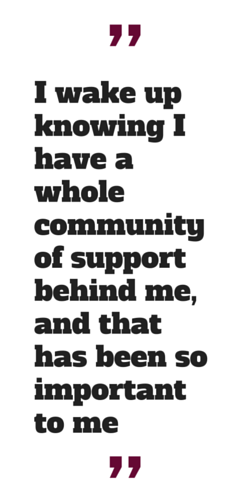 """""""I wake up knowing I have a whole community of support behind me, and that has been so important to me."""""""