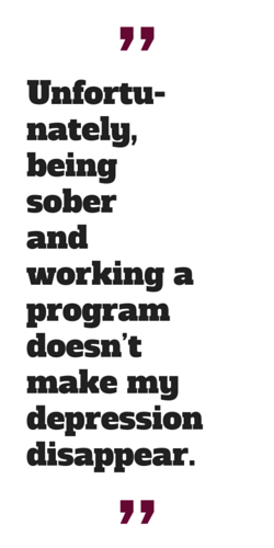 """""""Unfortunately, being sober and working a program doesn't make my depression disappear."""""""