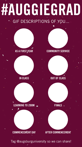 #AuggieGrad Gif descriptions of you... as a first year, community service, in class, out of class, learning to zoom, finals, commencement day, after commencement