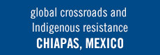 Global Crossroads and Indigenous Resistance in Chiapas, Mexico