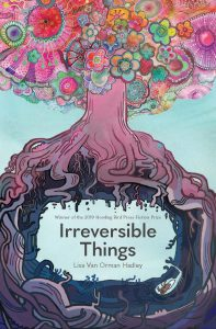 Irreversible Things, by Lisa Van Orman Hadley; Winner of the 2019 Howling Bird Press Fiction Prize.