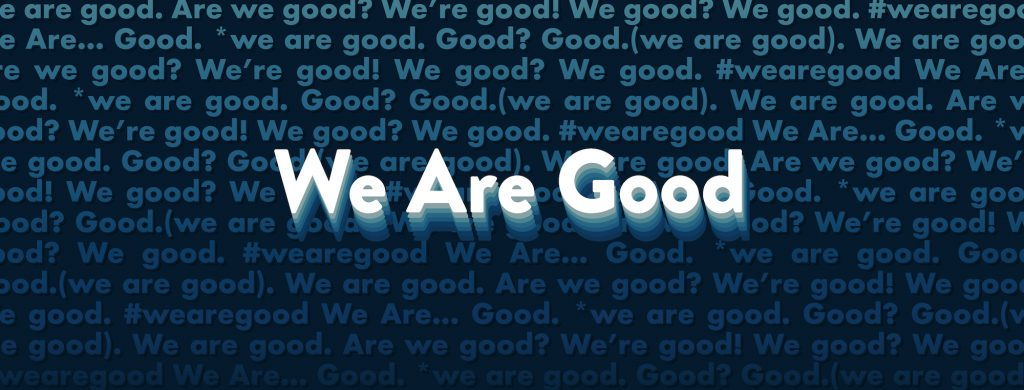 "Title text in image, ""We Are Good"""