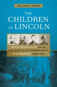 The Children of Lincoln: White Paternalism and the Limits of Black Opportunity in Minnesota, 1860-1876