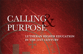 Calling and purpose: Lutheran higher education in the 21st century