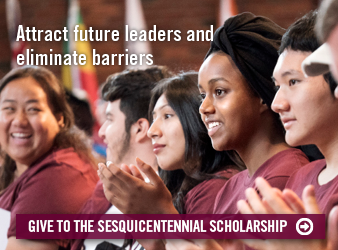 Attract future leaders and eliminate barriers. Give to the Sesquicentennial schlarship.