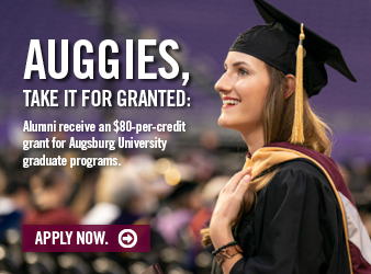AUGGIES, TAKE IT FOR GRANTED: Alumni receive an $80-per-credit grant for Augsburg University graduate programs. Apply now.