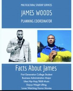 James Woods Planning Coordinator James is a 3rd year student studying business administration and plays football at Augsburg. He was born and raised in Brooklyn Center, Minnesota and is a first generation college student. James is the Planning Coordinator for the Multicultural Student Services and works very closely with the Pan-African Center. As a planning coordinator he develops branding material for departments and programming. Also assisting in planning logistics for programming. He works very hard to create marketing campaigns to provide opportunities for students. One of James' favorite hobbies to do is read. His favorite book is 3 Ft From Gold.