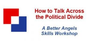 How to Talk Across the Political Divide, a Better Angels Skills Workshop