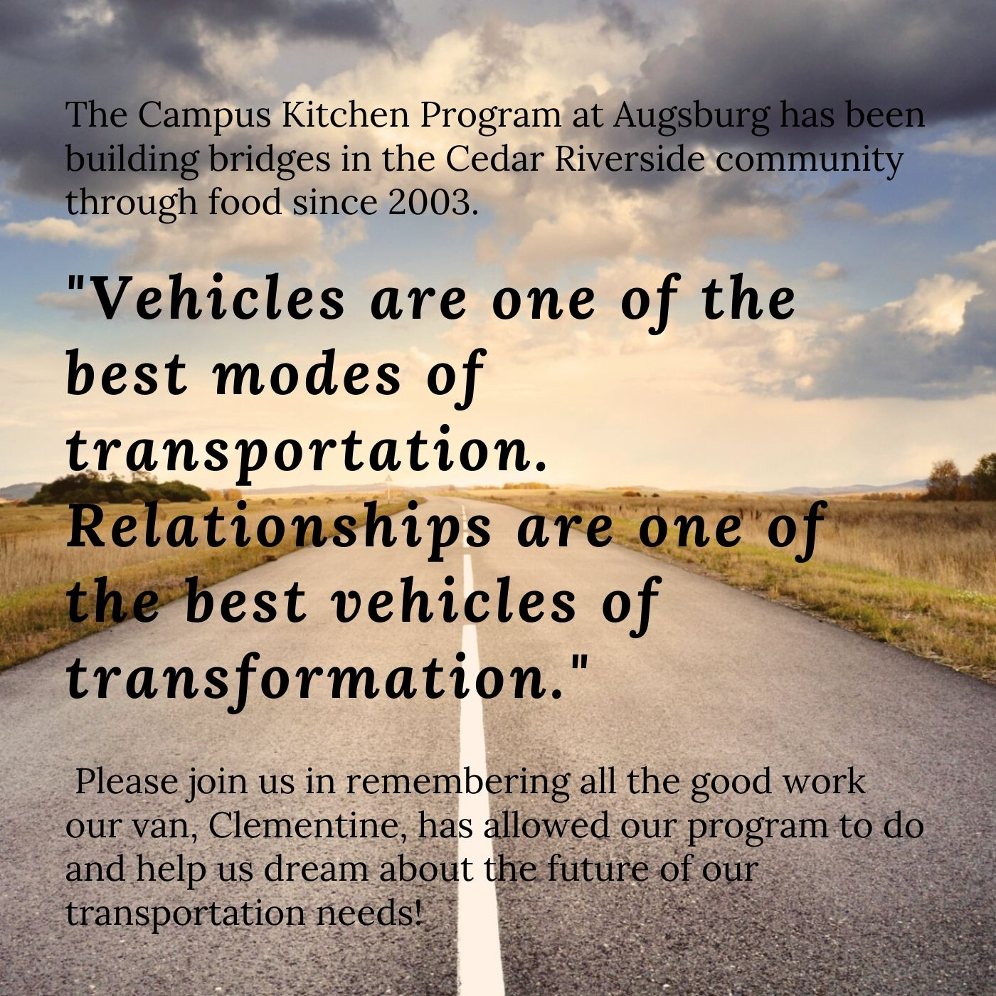 Vehicles are one of the best modes of transportation. Relationships are one of the best vehicles of transformation.